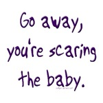 Go away, scaring the baby
