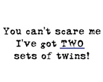 You Can't Scare Me, I've got TWO sets of twins!