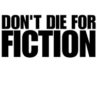 Don't die for fiction.