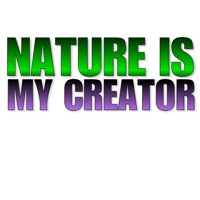 Nature is my creator.