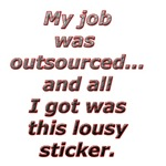 I was outsourced...All I got was this lousy sticke