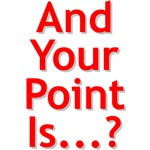 And Your Point Is...?