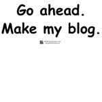 Go ahead. Make my Blog.