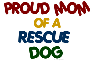 Proud Mom Of Rescue Dog 1