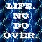 Life. No do over.