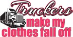 Truckers Make My Clothes Fall Off