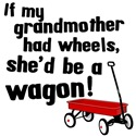 If My Grandmother had Wheels