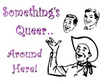 Something's Queer.. Around Here T-Shirts & Gifts