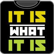 It Is What It Is