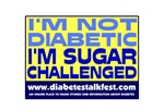I'm not diabetic, I'm sugar challenged.