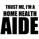 Trust Me, I'm A Home Health Aide
