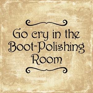 Go Cry In The Boot-Polishing Room