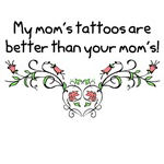 My Mom's Tattoos are Better than your Mom's!