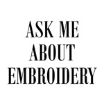 Needlework - Ask Me About Embroidery