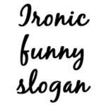 Ironic funny slogan