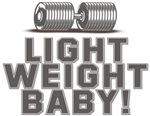 LIGHT WEIGHT BABY!
