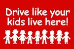 Drive like your kids lived here.