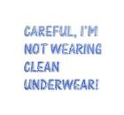 Not wearing clean underwear
