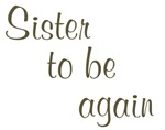 Sister To Be Again