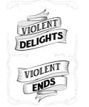 These Violent Delights Have Violent Ends