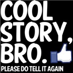 Cool Story, Bro Tell it again