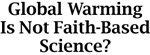Global Warming Is Not Faith-Based Science?