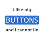 I like Big Buttons and I cannot Lie!