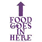 Food Goes In Here