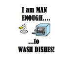 I AM MAN ENOUGH TO WASH DISHES