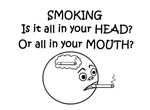 SMOKING ALL IN YOUR HEAD OR?