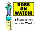 BOSS ON WATCH GET BACK TO WORK m