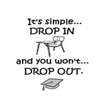 DROP IN and you won't DROP OUT
