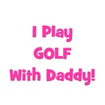 I Play Golf With Daddy! (pink)