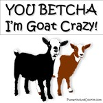 Yes, I'm Goat Crazy!