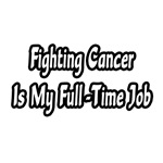 Fighting Cancer Is My Full-Time Job