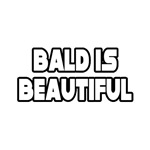 """""""Bald Is Beautiful"""" Shirts, Hats and Gifts"""