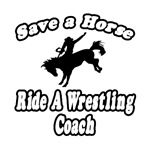 Save a Horse, Ride A Wrestling Coach