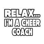 Relax...I'm A Cheer Coach