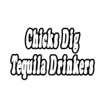 Chicks Dig Tequila Drinkers