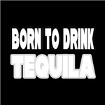 Born to Drink Tequila
