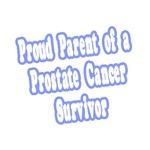 Proud Parent of Prostate Cancer Survivor
