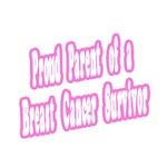 Proud Parent of Breast Cancer Survivor