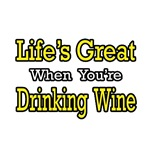 Life's Great...Drinking Wine