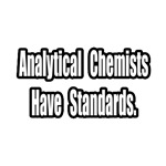 Analytical Chemists...Standards