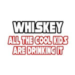 Whiskey, All the Cool Kids...
