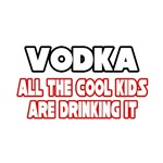 Vodka, All the Cool Kids...