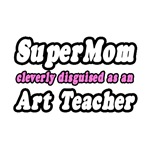 Super Mom..Art Teacher