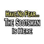 No Fear, Scotsman is Here