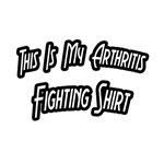 My Arthritis Fighting Shirt