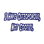 Osteoporosis...Not Cooties